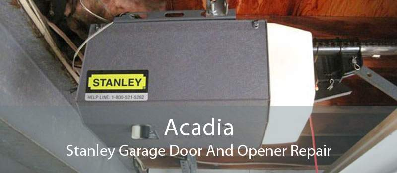 Acadia Stanley Garage Door And Opener Repair