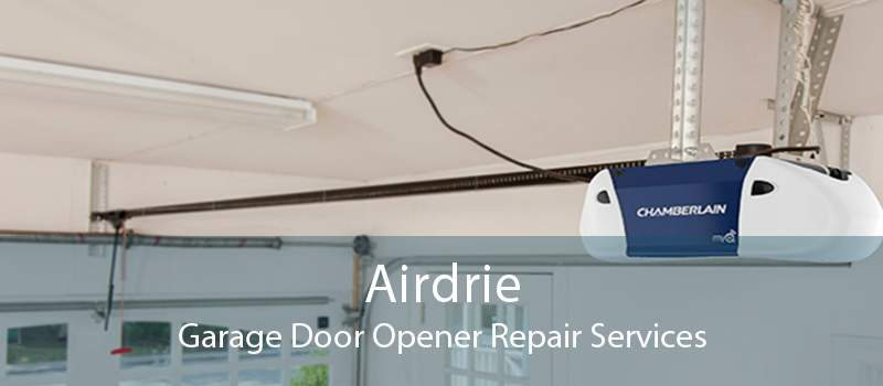 Airdrie Garage Door Opener Repair Services