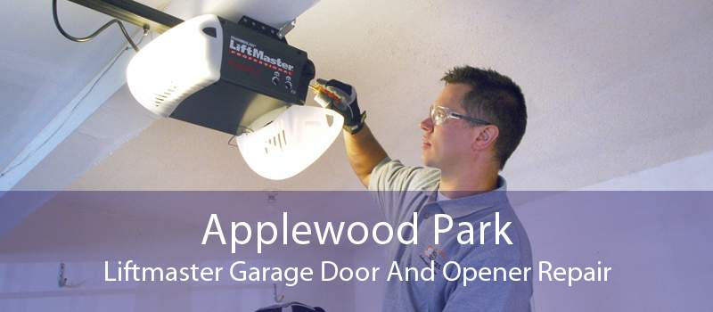 Applewood Park Liftmaster Garage Door And Opener Repair