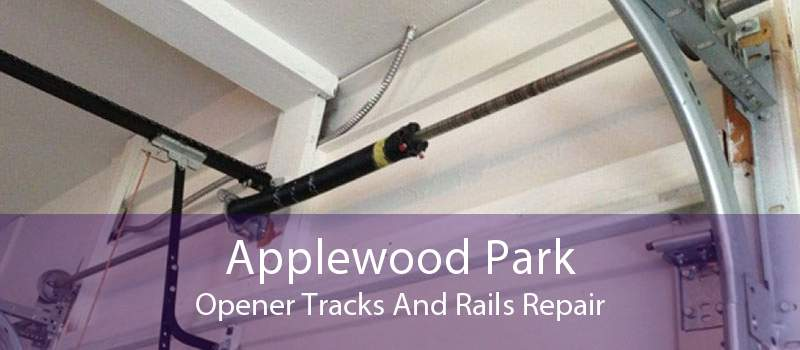 Applewood Park Opener Tracks And Rails Repair