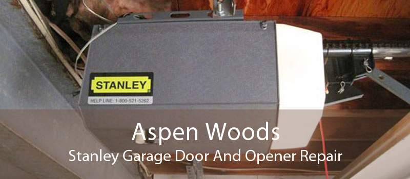 Aspen Woods Stanley Garage Door And Opener Repair