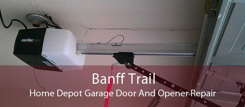 Banff Trail Home Depot Garage Door And Opener Repair