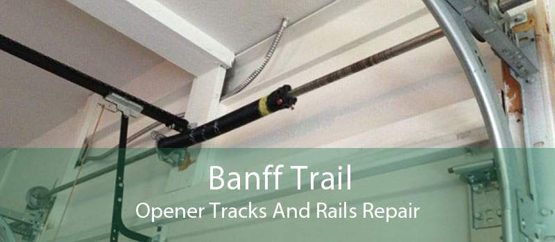 Banff Trail Opener Tracks And Rails Repair