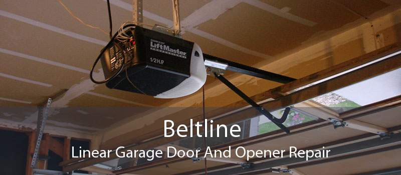 Beltline Linear Garage Door And Opener Repair