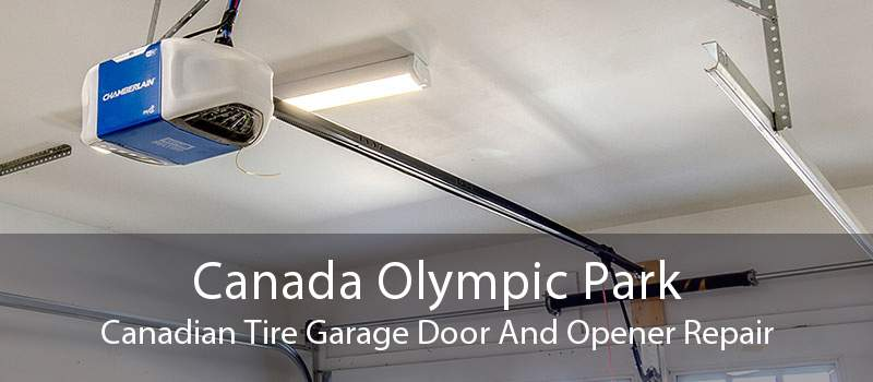 Canada Olympic Park Canadian Tire Garage Door And Opener Repair