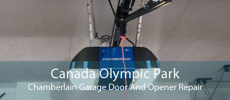 Canada Olympic Park Chamberlain Garage Door And Opener Repair