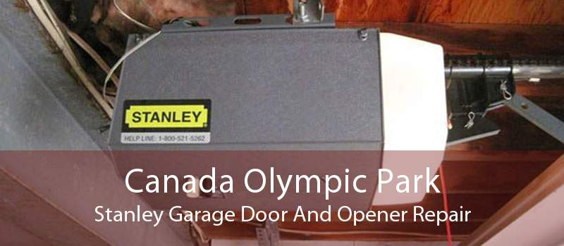 Canada Olympic Park Stanley Garage Door And Opener Repair