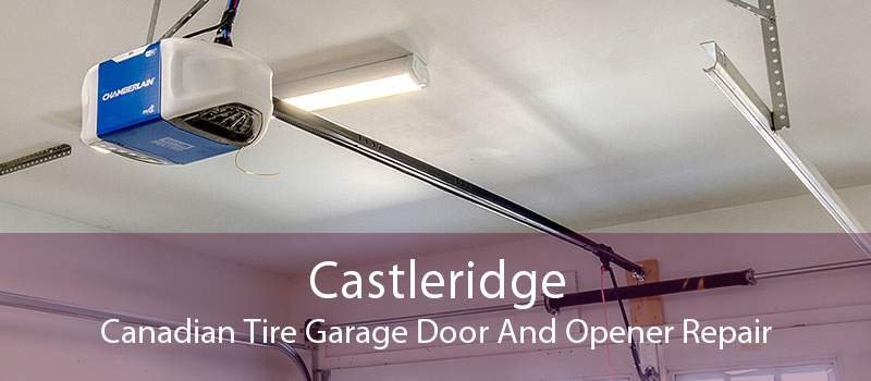 Castleridge Canadian Tire Garage Door And Opener Repair