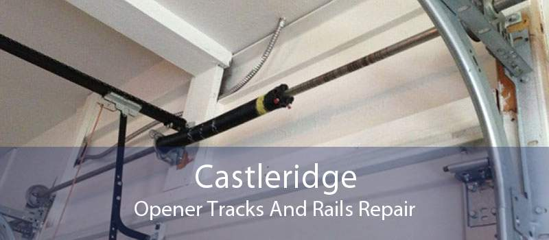 Castleridge Opener Tracks And Rails Repair