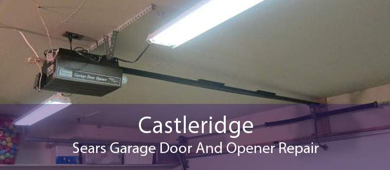 Castleridge Sears Garage Door And Opener Repair