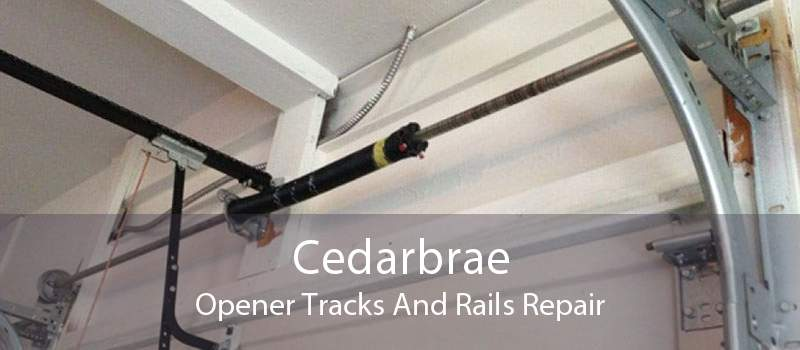 Cedarbrae Opener Tracks And Rails Repair