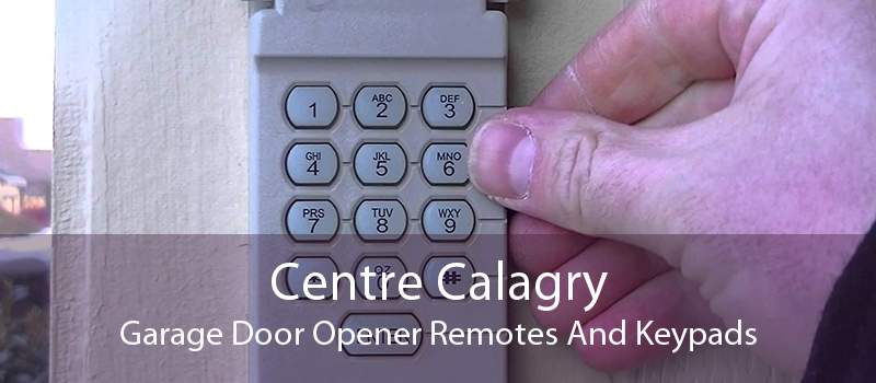Centre Calagry Garage Door Opener Remotes And Keypads