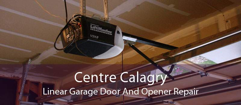Centre Calagry Linear Garage Door And Opener Repair