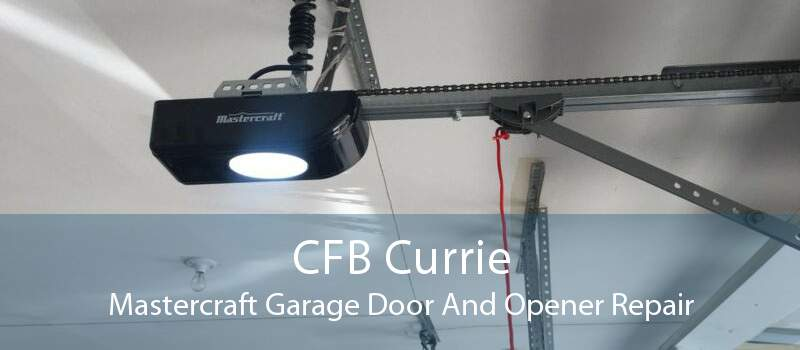 CFB Currie Mastercraft Garage Door And Opener Repair