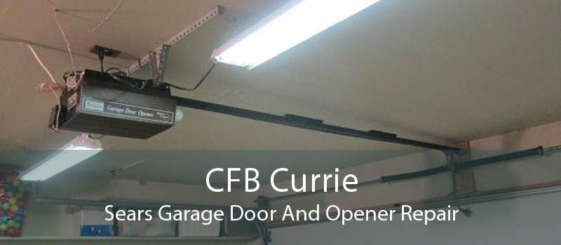 CFB Currie Sears Garage Door And Opener Repair