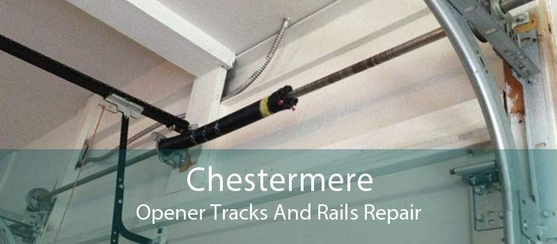 Chestermere Opener Tracks And Rails Repair