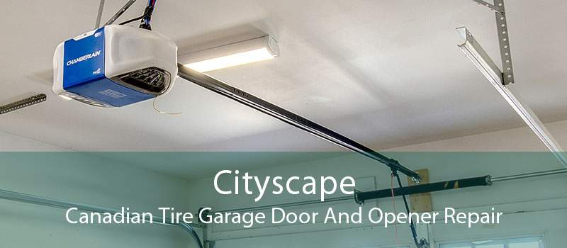 Cityscape Canadian Tire Garage Door And Opener Repair