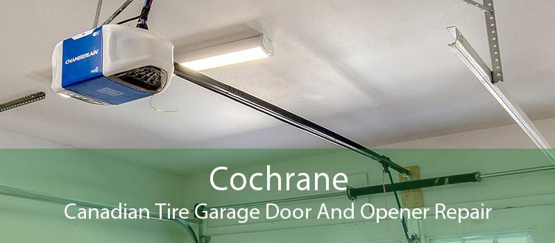 Cochrane Canadian Tire Garage Door And Opener Repair
