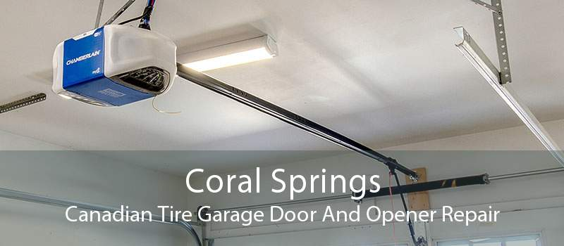 Coral Springs Canadian Tire Garage Door And Opener Repair