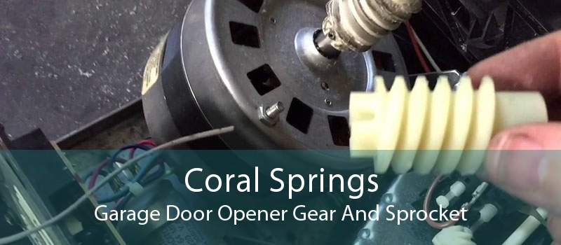 Coral Springs Garage Door Opener Gear And Sprocket